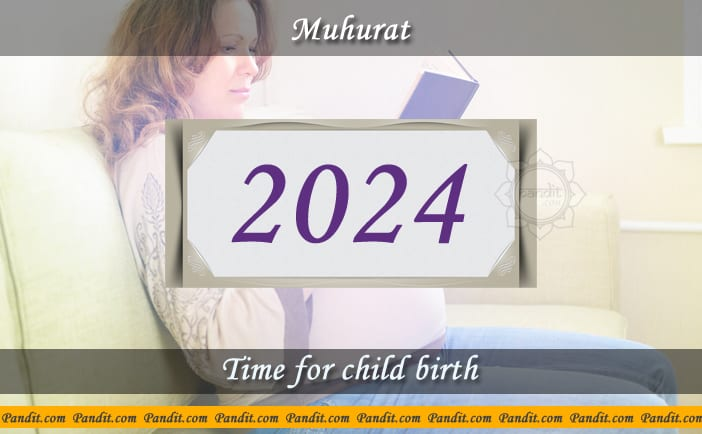Shubh Muhurat For Child Birth 2024