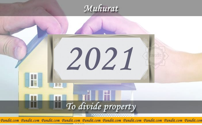 Shubh Muhurat To Divide Property 2021