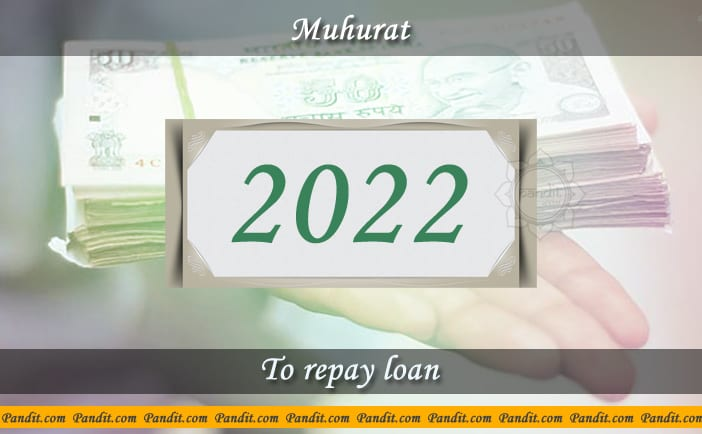 Shubh Muhurat To Repay Loan 2022