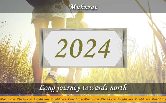 Shubh Muhurat For Long Journey Towards North 2024