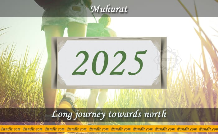 Shubh Muhurat For Long Journey Towards North 2025