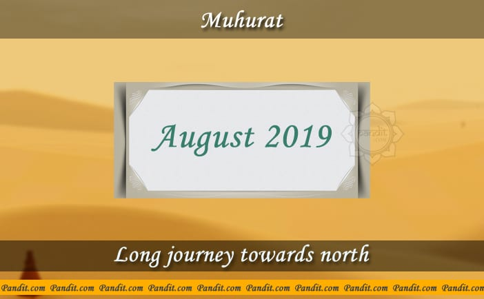 Shubh Muhurat For Long Journey Towards North August 2019