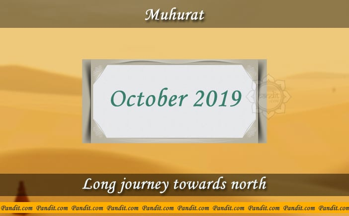 Shubh Muhurat For Long Journey Towards North October 2019