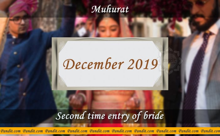 Shubh Muhurat For Second Time Entry Of Bride December 2019