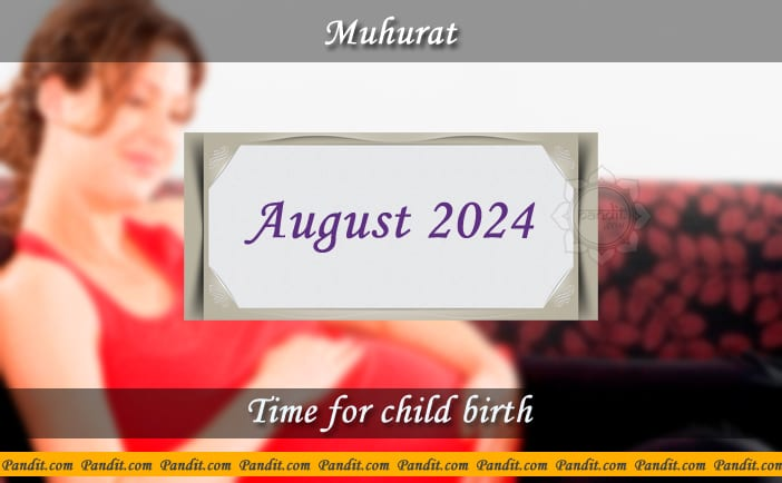 Shubh Muhurat For Child Birth August 2024