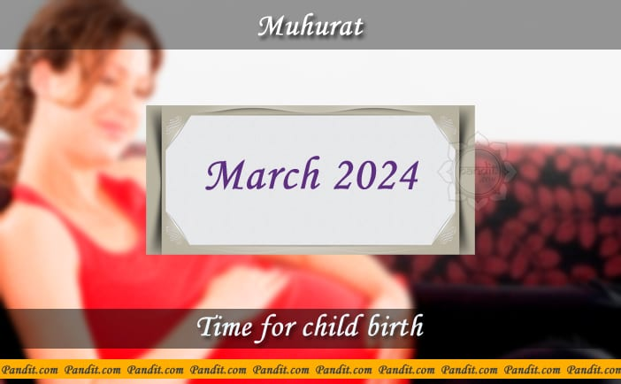 Shubh Muhurat For Child Birth March 2024
