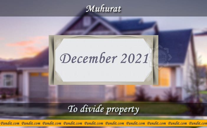 Shubh Muhurat For Divide Property December 2021