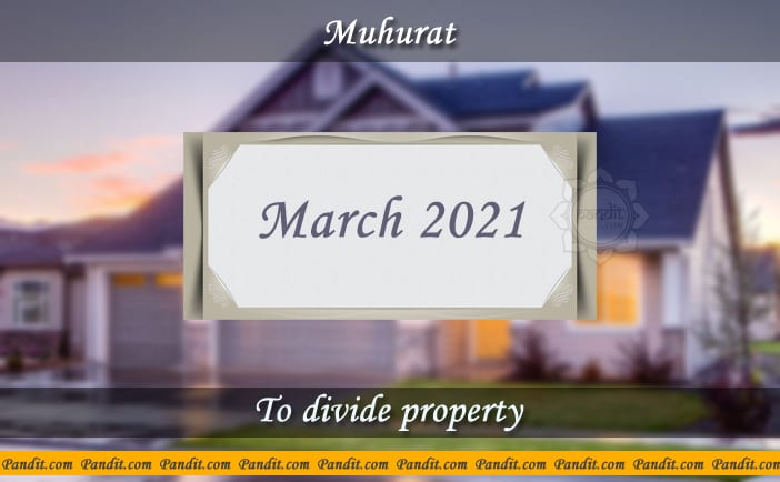 Shubh Muhurat For Divide Property March 2021