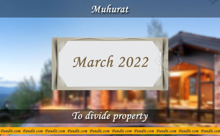 Shubh Muhurat For Divide Property March 2022