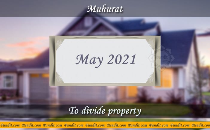 Shubh Muhurat For Divide Property May 2021