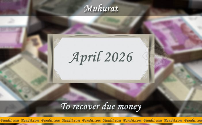 Shubh Muhurat For Recover Due Money April 2026