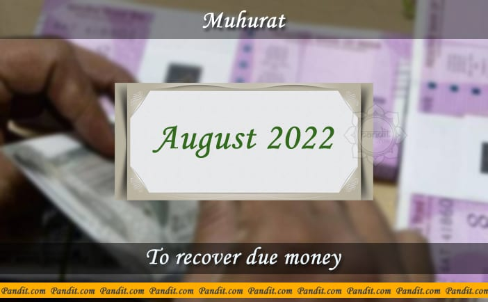 Shubh Muhurat For Recover Due Money August 2022