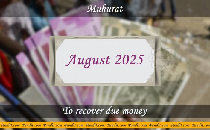 Shubh Muhurat For Recover Due Money August 2025