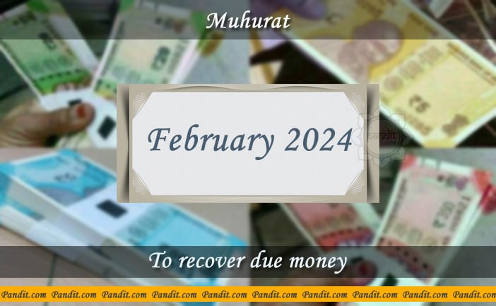 Shubh Muhurat For Recover Due Money February 2024