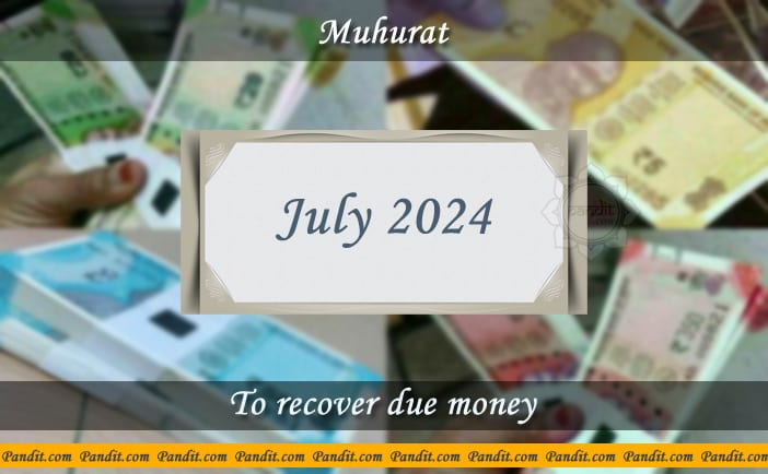 Shubh Muhurat For Recover Due Money July 2024