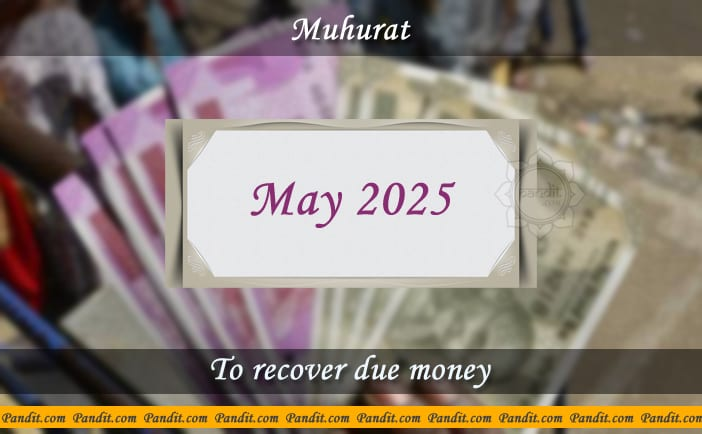 Shubh Muhurat For Recover Due Money May 2025