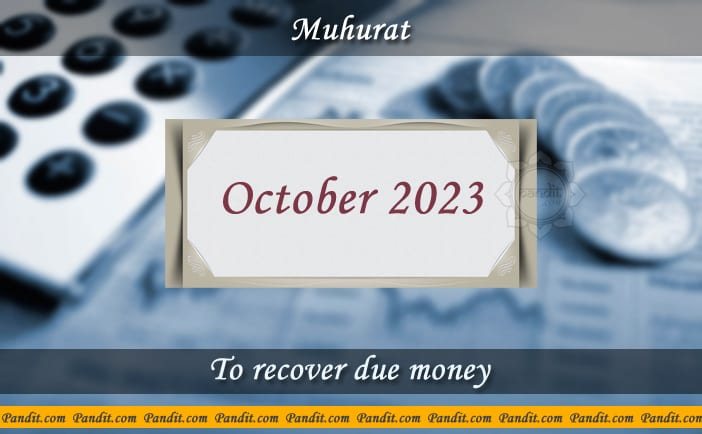 Shubh Muhurat For Recover Due Money October 2023