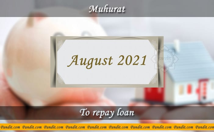 Shubh Muhurat For Repay Loan August 2021