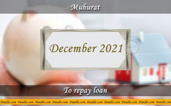 Shubh Muhurat For Repay Loan December 2021