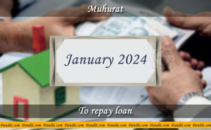 Shubh Muhurat For Repay Loan January 2024