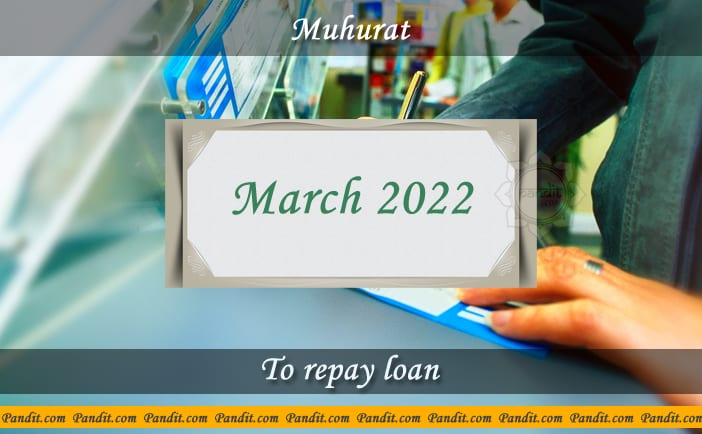 Shubh Muhurat For Repay Loan March 2022