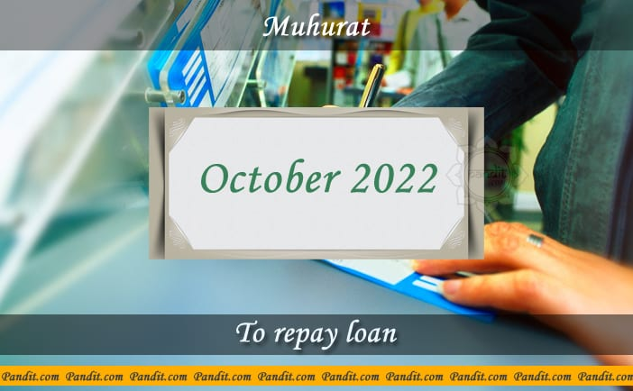Shubh Muhurat For Repay Loan October 2022