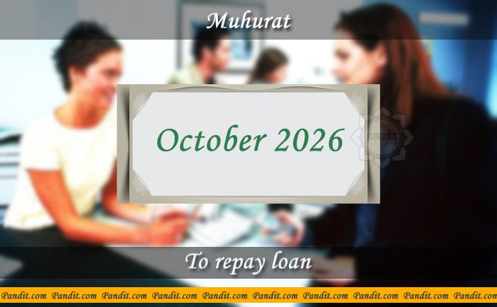 Shubh Muhurat For Repay Loan October 2026