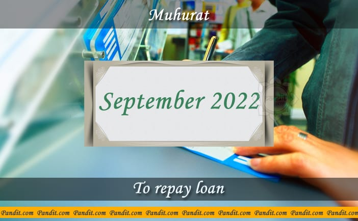 Shubh Muhurat For Repay Loan September 2022