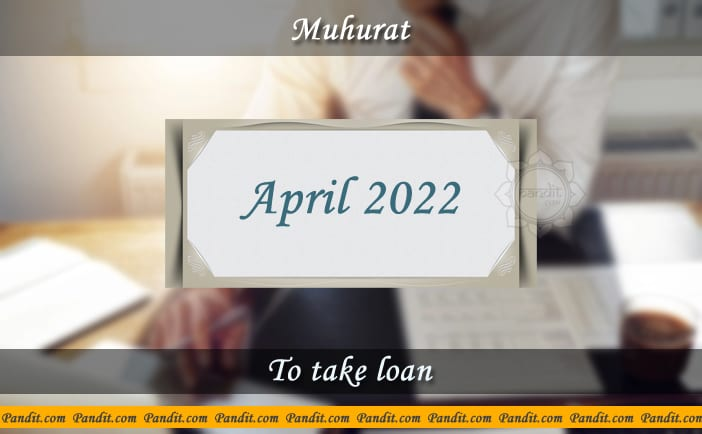 Shubh Muhurat For Take Loan April 2022