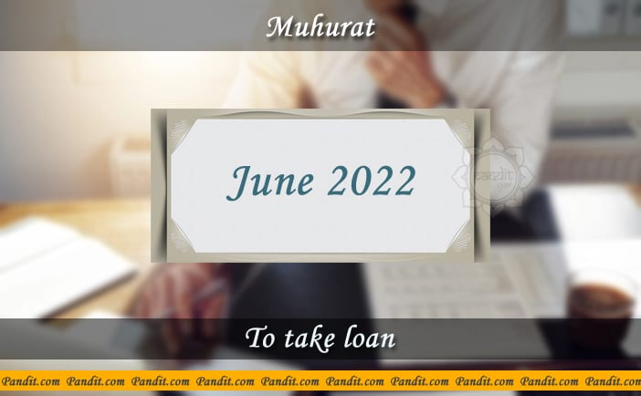 Shubh Muhurat For Take Loan June 2022