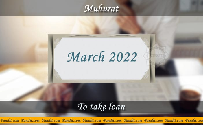 Shubh Muhurat For Take Loan March 2022