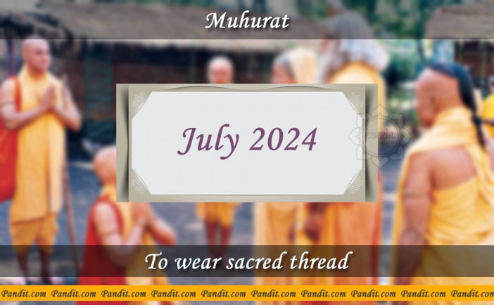 Shubh Muhurat For Wear Yagyopavit July 2024