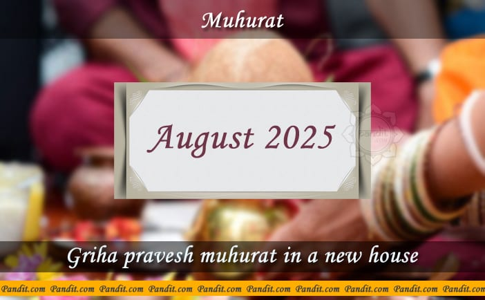 Shubh Muhurat For House Warming Ceremony In A New House August 2025