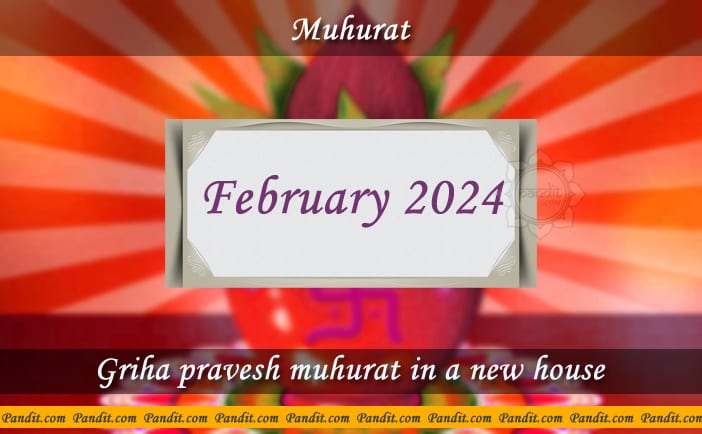 Shubh Muhurat For House Warming Ceremony In A New House February 2024
