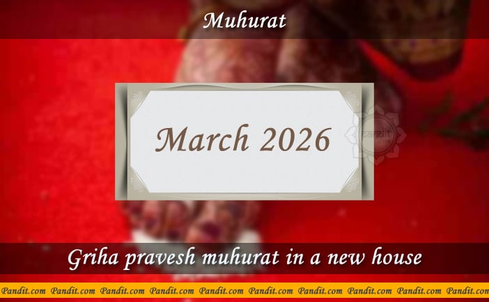 Shubh Muhurat For House Warming Ceremony In A New House March 2026