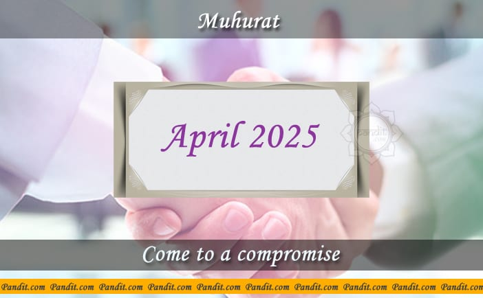 Shubh Muhurat To Come To A Compromise April 2025
