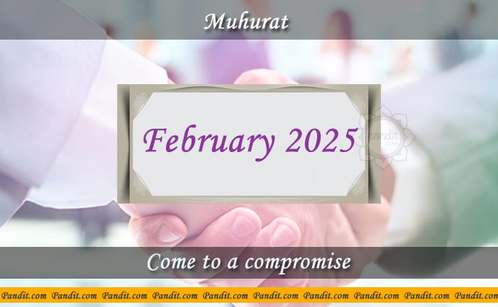 Shubh Muhurat To Come To A Compromise February 2025