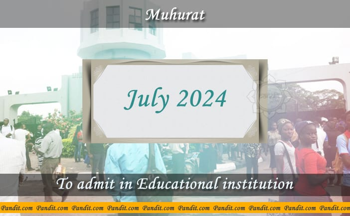 Shubh Muhurat To Admit In Educational Institution July 2024