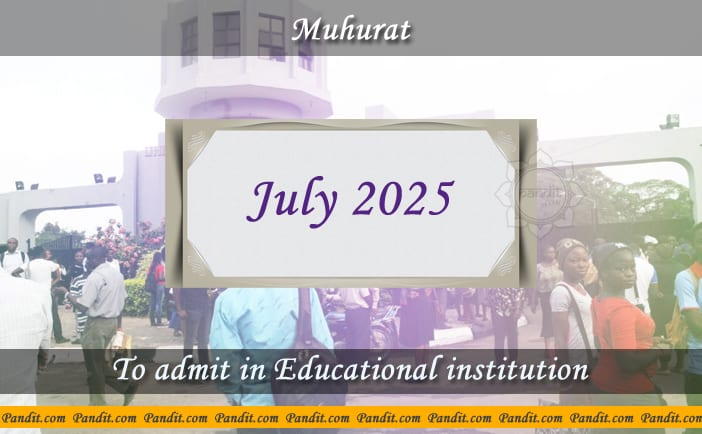 Shubh Muhurat To Admit In Educational Institution July 2025