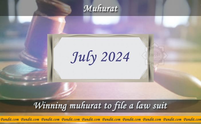Shubh Muhurat To File A Law Suit July 2024